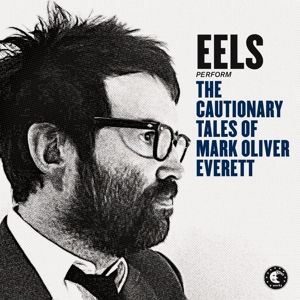 EELS - THE CAUTIONARY TALES OF MARK OLIVER