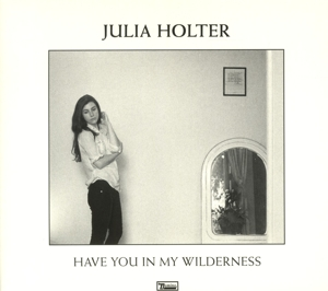 HOLTER, JULIA - HAVE YOU IN MY WILDERNESS -DIGI-