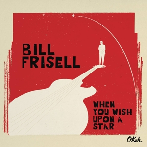 FRISELL, BILL - WHEN YOU WISH UPON A STAR
