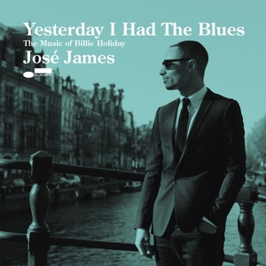 JAMES, JOSE - YESTERDAY I HAD THE BLUES..