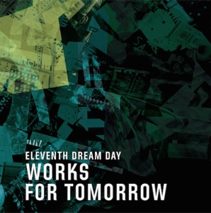 ELEVENTH DREAM DAY - WORKS FOR TOMORROW