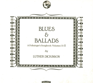 LUTHER DICKINSON - BLUES & BALLADS (A FOLKSINGER S SON