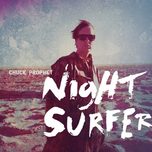 PROPHET, CHUCK - NIGHT SURFER