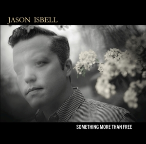 ISBELL, JASON - SOMETHING MORE THAN FREE