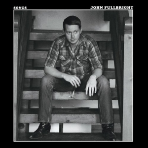 FULLBRIGHT, JOHN - SONGS