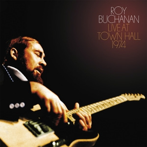 BUCHANAN, ROY - LIVE AT TOWN HALL 1974