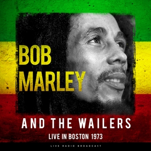 BOB MARLEY & THE WAILERS - BEST OF LIVE IN BOSTON 1973