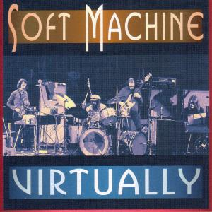 SOFT MACHINE - VIRTUALLY