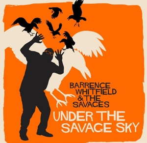 WHITFIELD, BARRENCE & THE SAVAGES - UNDER THE SAVAGE SKY