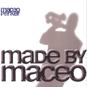 PARKER, MACEO - MADE BY MACEO