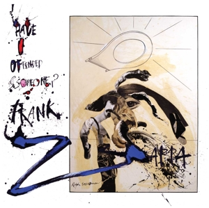 ZAPPA, FRANK - HAVE I OFFENDED SOMEONE