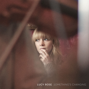 ROSE, LUCY - SOMETHING S CHANGING