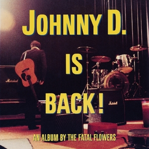 FATAL FLOWERS - JOHNNY D. IS BACK! -CLRD-