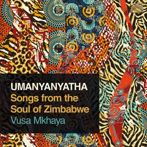 MKHAYA, VUSA - UMANYANTYATHA. SONGS FROM THE SOUL