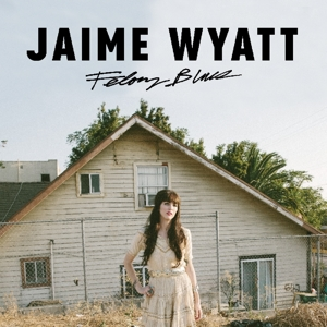 WYATT, JAIME - FELONY BLUES