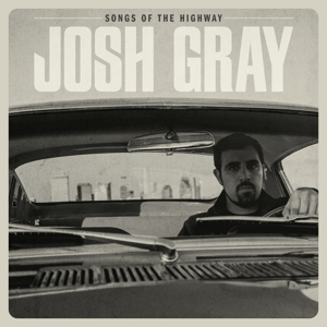 GRAY, JOSH - SONGS OF THE HIGHWAY