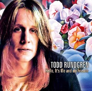 RUNDGREN, TODD - HELLO IT'S ME AND MY FRIE