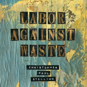 STELLING, CHRISTOPHER PAUL - LABOR AGAINST WASTE