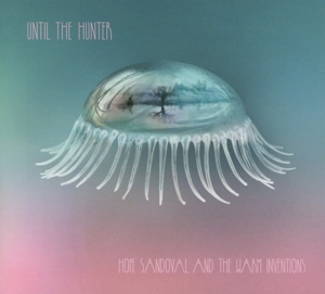HOPE SANDOVAL AND THE WARM INVENTIO - UNTIL THE HUNTER