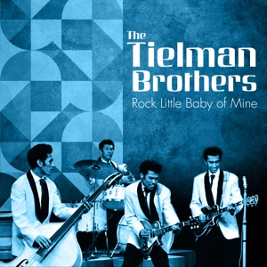 TIELMAN BROTHERS, THE - ROCK LITTLE BABY OF MINE