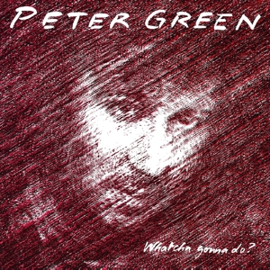 GREEN, PETER - WHATCHA GONNA DO? -CLRD-
