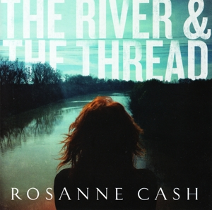CASH, ROSANNA - THE RIVER & THE THREAD