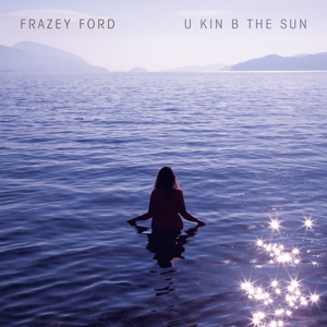 FORD, FRAZEY - U KIN B THE SUN