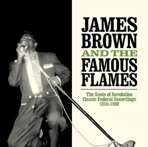 BROWN, JAMES & THE FAMOUS - ROOTS OF REVOLUTION