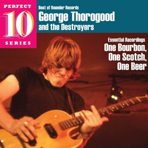 THOROGOOD, GEORGE & THE DESTROYERS - ONE BOURBON, ONE SCOTCH, ONE BEER