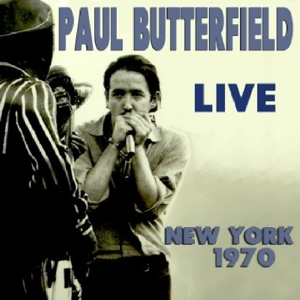 BUTTERFIELD, PAUL - LIVE NEW YORK 1970