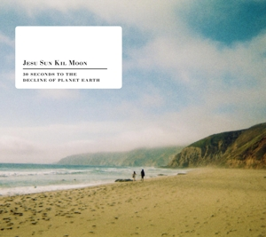 JESU/SUN KIL MOON - 30 SECONDS TO THE DECLINE OF PLANET EARTH