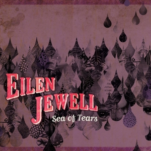 JEWELL, EILEN - SEA OF TEARS