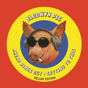 BLODWYN PIG - AHEAD RINGS OUT/GETTING TO THIS -DELUXE-