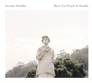 SUSANNE SUNDF R - MUSIC FOR PEOPLE IN TROUBLE