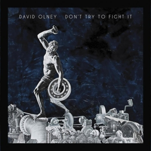 OLNEY, DAVID - DON'T TRY TO FIGHT IT