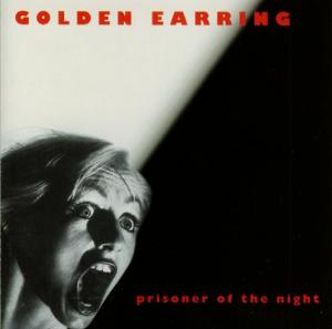 GOLDEN EARRING - PRISONER OF THE NIGHT