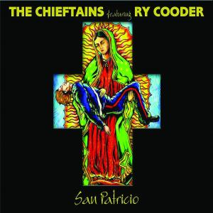 CHIEFTAINS, THE FEAT. RY COODER - SAN PATRICIO