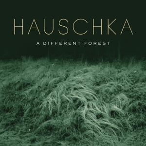 HAUSCHKA - A DIFFERENT FOREST