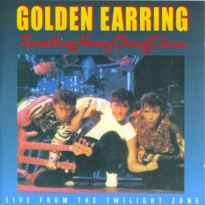 GOLDEN EARRING - SOMETHING HEAVY GOING DOW