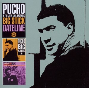PUCHO & LATIN SOUL BROTHE - BIG STICK/DATELINE