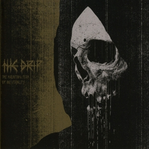 DRIP, THE - THE HAUNTING FEAR OF INEVITABILITY