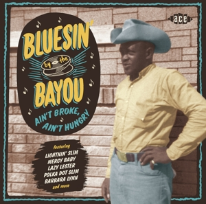 VARIOUS - BLUESIN' BY THE BAYOU - AIN'T BROKE, AIN'T HUNGRY