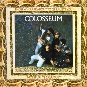 COLOSSEUM - THOSE WHO ARE ABOUT TO..