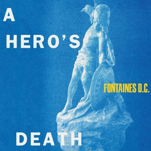FONTAINES D.C. - A HEROS DEATH