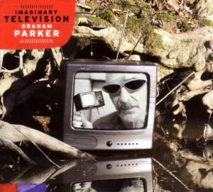 PARKER, GRAHAM - IMAGINARY TELEVISION