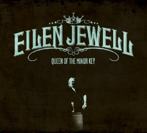 JEWELL, EILEN - QUEEN OF THE MINOR KEY