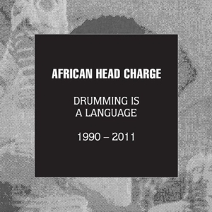 AFRICAN HEAD CHARGE - DRUMMING IS A LANGUAGE LANGUAGE 1990 - 2011