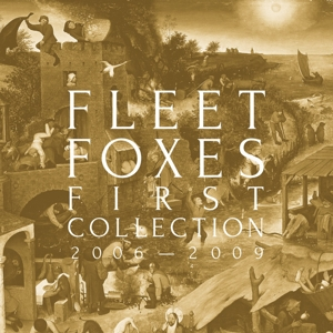 FLEET FOXES - FIRST COLLECTION 2006-2009