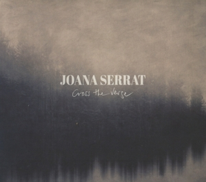 SERRAT, JOANA - CROSS THE VERGE