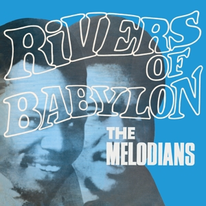 MELODIANS - RIVERS OF BABYLON -CLRD-